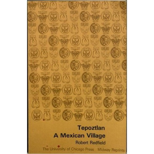 Robert Redfield: Tepoztlan, a Mexican village: A study in folk life Chicago: University of Chicago Press, 1930